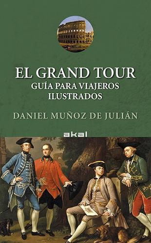 Imagen 1 de 3 de Grand Tour - Guía Para Viajeros, Muñoz De Julián, Akal