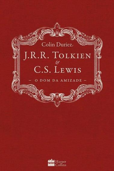 J.r.r. Tolkien E C.s. Lewis O Dom Da Amizade Livro
