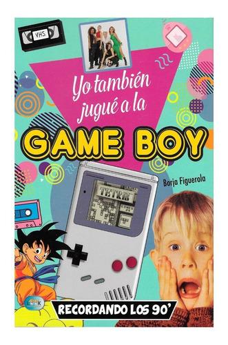 Imagen 1 de 1 de Yo Tambien Jugue A La Gameboy - Cultura Decada Del 90