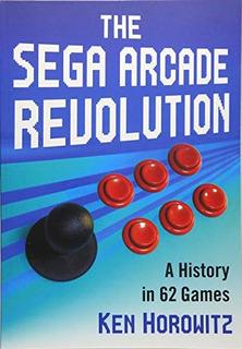 La Revolución Arcade Sega Una Historia En 62 Juegos