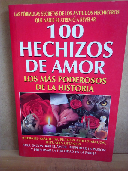 100 Hechizos De Amor,los Mas Poderosos De La Historia,