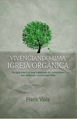 Vivenciando Uma Igreja Orgânica - Livro Editora Palavra