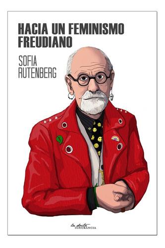 Hacia Un Feminismo Freudiano - Sofía Rutenberg