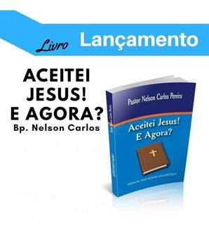 Livro Cristão- Aceitei Jesus! E Agora ? Bp. Nelson Carlos