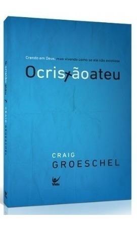 Kit Com 07 Livros O Cristão Ateu Craig Groeschel