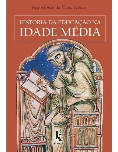 História Da Educação Na Idade Média ( Ruy Afonso C. Nunes )