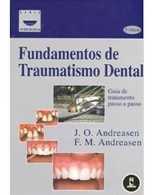 Fundamentos De Traumatismo Dental - Guia De Tratamento Passo