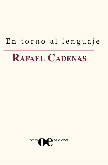 En Torno Al Leguaje / Rafael Cadenas