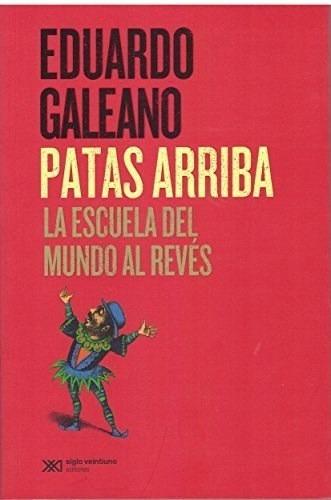 Patas Arriba La Escuela Del Mundo Al Reves - Galeano Eduardo