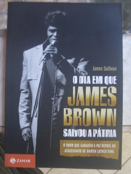Livro O Dia Em Que James Brown Salvou A Patria