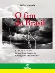 Livro O Fim Do Brasil - Felipe Miranda