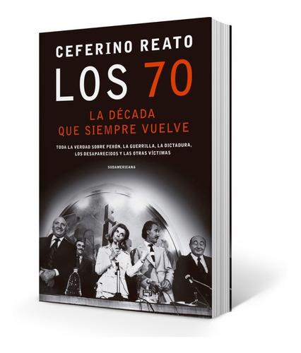 Los 70 , La Década Que Siempre Vuelve - Ceferino Reato