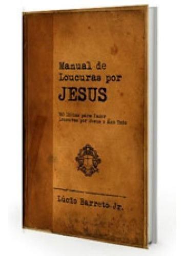 Livro Lúcio Barreto - Manual De Loucuras Por Jesus