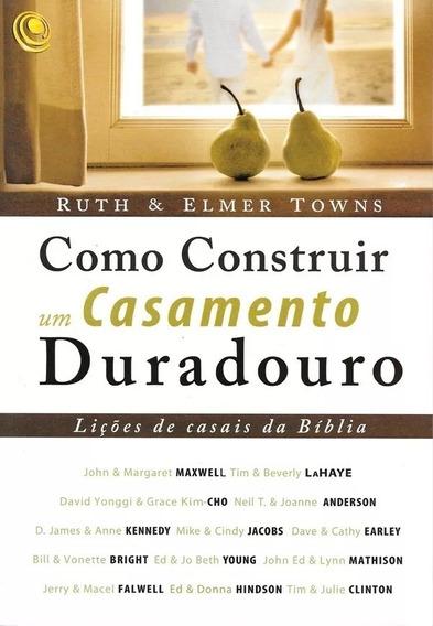 Livro Como Construir Um Casamento Duradouro - Ruth E Elmer T