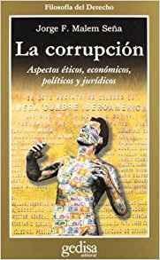 La Corrupcion Aspectos Eticos Economicos Politicos Y Juridic