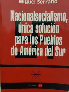 Nacionalsocialismo Única Solución Para Los Pueblos - Serrano