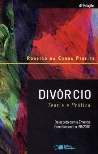 Divórcio - Teoria E Prática - Rodrigo Da Cunha - 4ª Ed.