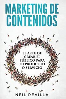 Libro : Marketing De Contenidos El Arte De Crear El Publi...