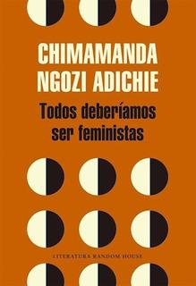 Todos Deberíamos Ser Feministas - Ngozi Adichie Chimamanda