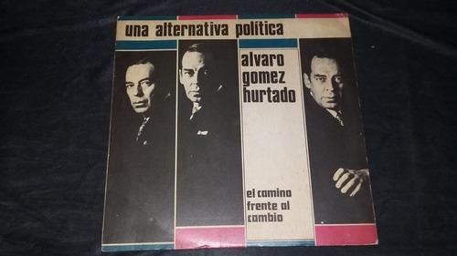 Alvaro Gomez Hurtado Una Alternativa Politica Lp Vinilo