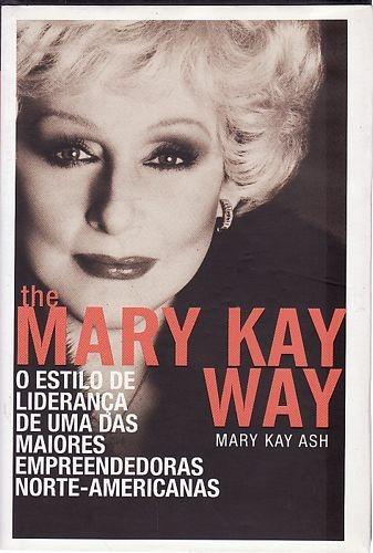 Mary Kay Way, The: O Estilo De Liderança Ash, Mary Kay
