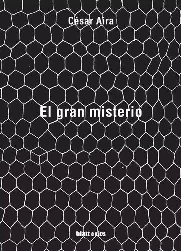 Imagen 1 de 2 de El Gran Misterio - César Aira - Blatt & Ríos - Lu Reads