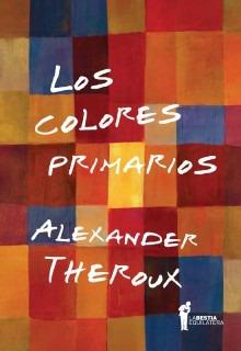 Los Colores Primarios, Theroux, Ed. Bestia Equilátera