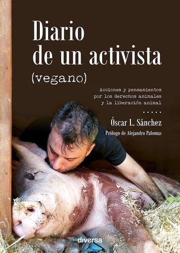 Imagen 1 de 4 de Diario De Un Activista Vegano - Sanchez, Oscar L.