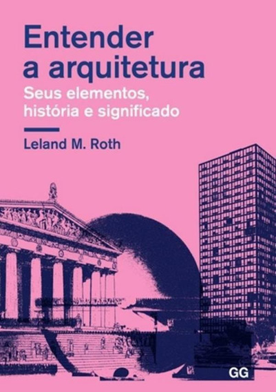 Entender A Arquitetura - Seus Elementos, Historia E Signif
