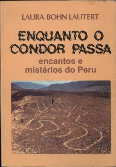 Livro Enquanto O Condor Passa Encantos Mistérios Peru