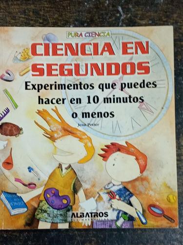 Imagen 1 de 7 de Ciencia En Segundos * Experimentos En 10 Minutos * Albatros