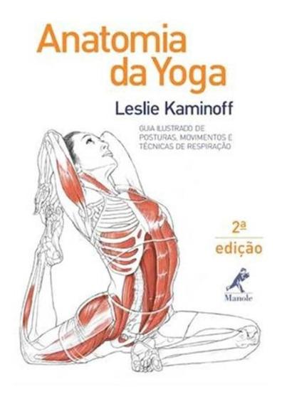 Anatomia Da Yoga - Guia Ilustrado De PosturasMovimentos