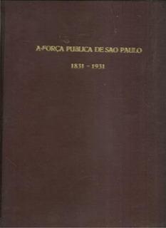 Livro Força Publica De São Paulo 1831 - 1931