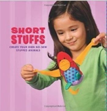Short Stuffs - Create Your Own No-sew Stuffed Animals - Scho