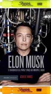 Elon Musk. El Empresario Que Anticipa El Futuro Ashlee Vance
