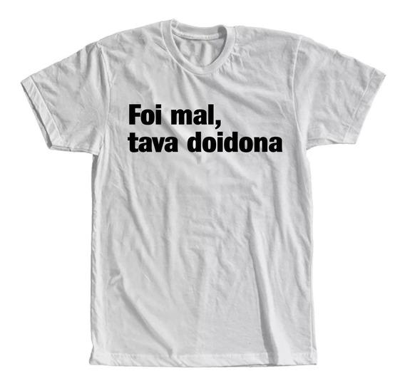 Camiseta Foi Mal, Tava Doidona Masculina Feminina