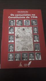 Os Comunistas Constituinte De 1946 - Jose Carlos Ruy