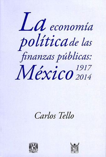 La Economía Política De Las Finanzas Públicas: México 1917-2