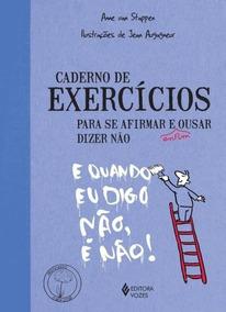 Caderno De Exercícios _se Afirmar E Enfim Ousar Dizer Não