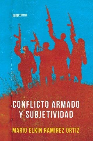 Conflicto Armado Y Subjetividad Mario Elkin Ramírez Ort (gr)