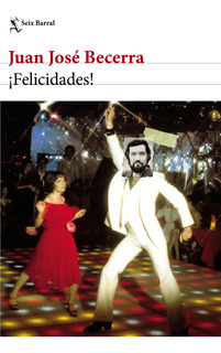 ¡felicidades! De Juan José Becerra - Seix Barral