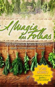 A Magia Das Folhas: 365 Plantas E Seus Poderes
