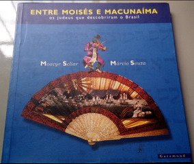 Entre Moisés E Macunaíma (moacyr Scliar E Márcio Souza)