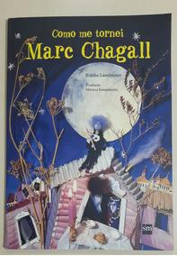 Como Me Tornei Marc Chagall. Bimba Landmann. Editora Sm