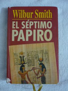 El Séptimo Papiro. Wilbur Smith (novela) Libro Fisico.