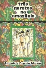Três Garotos Na Amazônia Antonieta Dias De
