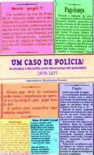 Um Caso De Polícia! Pajelança E Religiões Afro-brasileira...