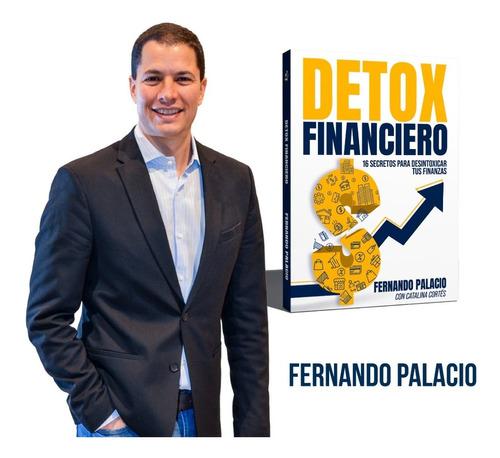 Detox Financiero. 16 Secretos Para Desintoxicar Tus Finanzas