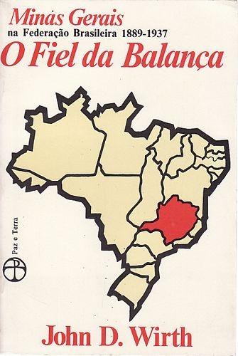 Fiel Da Balança, O: Minas Gerais Na Fede Wirth, John D.