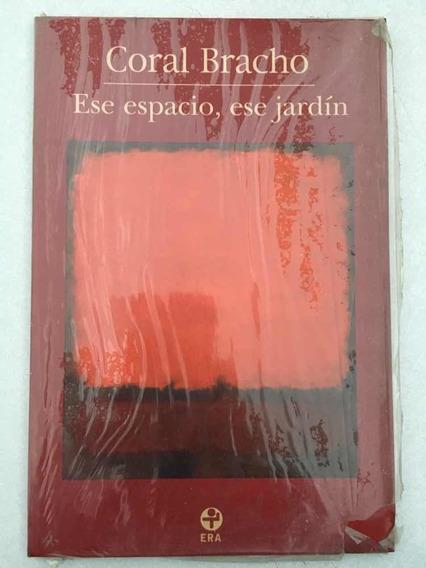 Ese Espacio, Ese Jardín. Coral Bracho. Era. 2003.